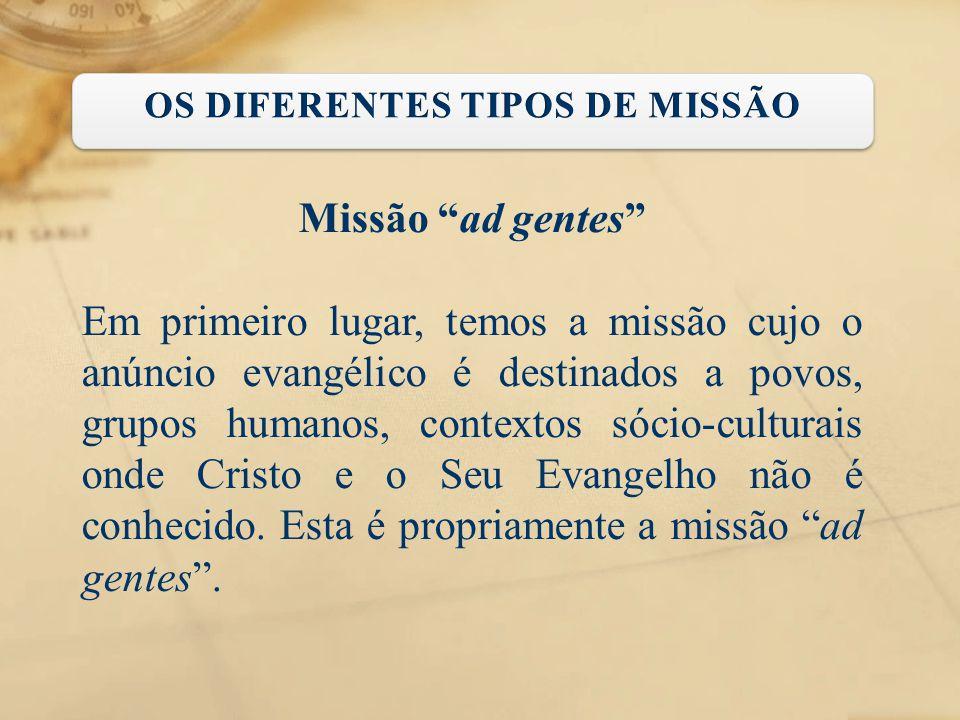 """Missão """"ad gentes"""" Em primeiro lugar, temos a missão cujo o anúncio evangélico é destinados a povos, grupos humanos, contextos sócio-culturais onde Cr"""