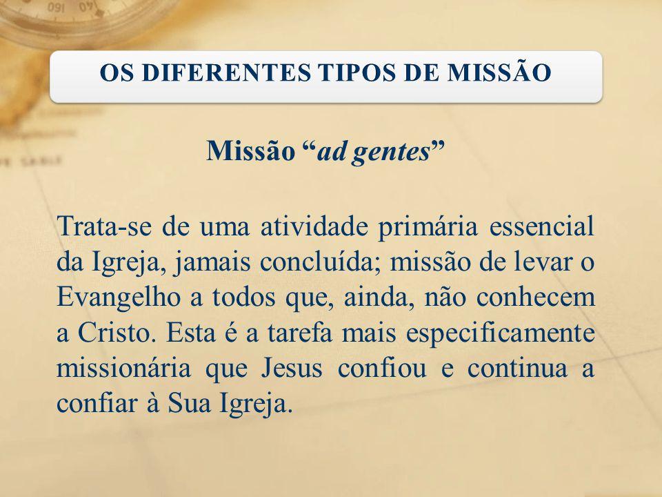 """Missão """"ad gentes"""" Trata-se de uma atividade primária essencial da Igreja, jamais concluída; missão de levar o Evangelho a todos que, ainda, não conhe"""