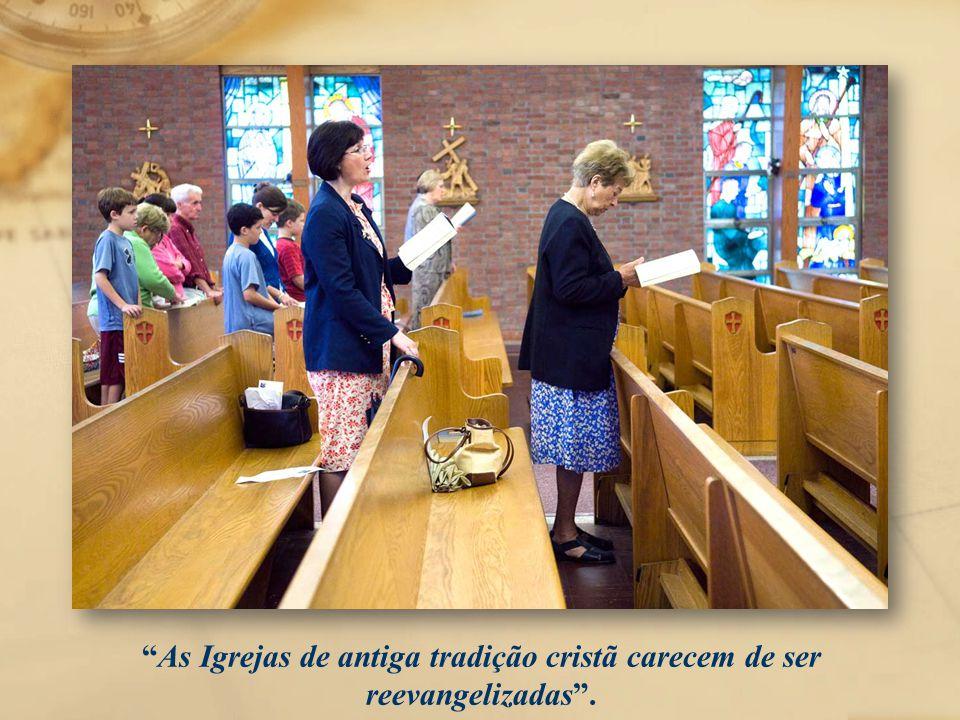 """""""As Igrejas de antiga tradição cristã carecem de ser reevangelizadas""""."""