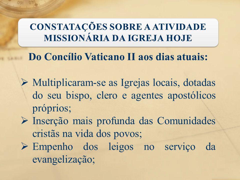 Do Concílio Vaticano II aos dias atuais:  Multiplicaram-se as Igrejas locais, dotadas do seu bispo, clero e agentes apostólicos próprios;  Inserção