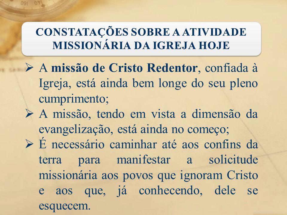  A missão de Cristo Redentor, confiada à Igreja, está ainda bem longe do seu pleno cumprimento;  A missão, tendo em vista a dimensão da evangelizaçã