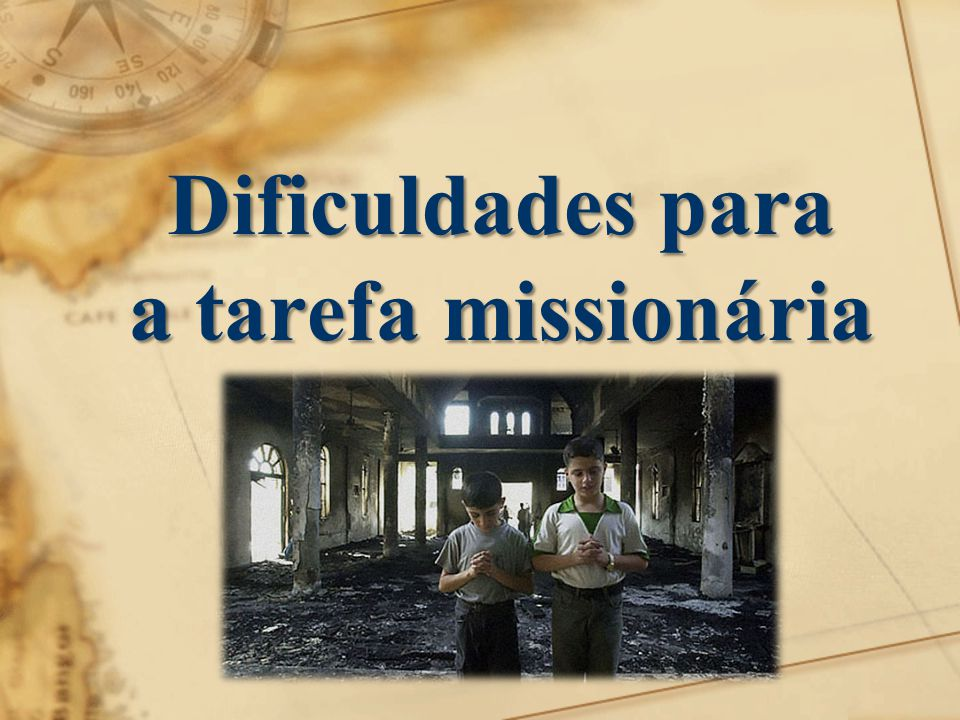 Dificuldades para a tarefa missionária