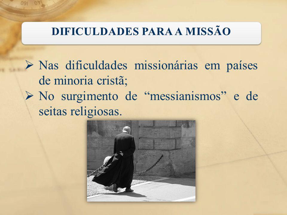 """ Nas dificuldades missionárias em países de minoria cristã;  No surgimento de """"messianismos"""" e de seitas religiosas."""