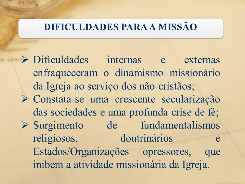  Dificuldades internas e externas enfraqueceram o dinamismo missionário da Igreja ao serviço dos não-cristãos;  Constata-se uma crescente seculariza