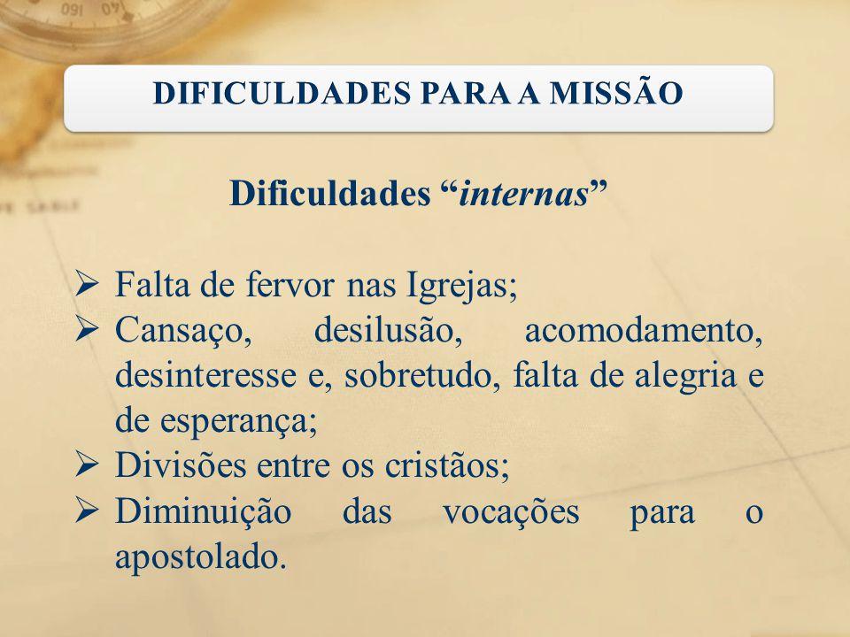 """Dificuldades """"internas""""  Falta de fervor nas Igrejas;  Cansaço, desilusão, acomodamento, desinteresse e, sobretudo, falta de alegria e de esperança;"""