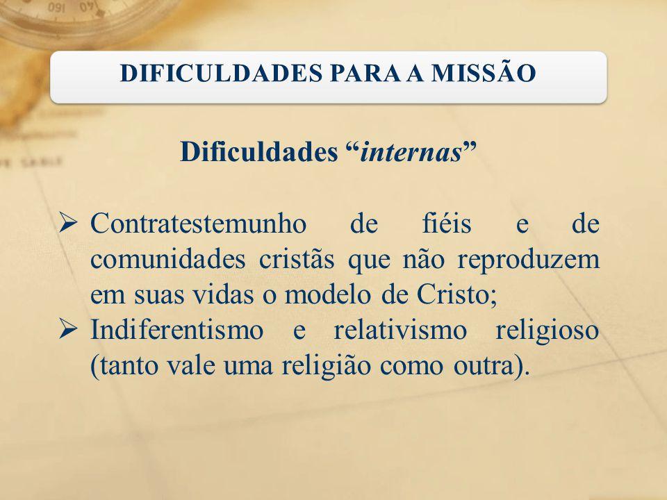 """Dificuldades """"internas""""  Contratestemunho de fiéis e de comunidades cristãs que não reproduzem em suas vidas o modelo de Cristo;  Indiferentismo e r"""
