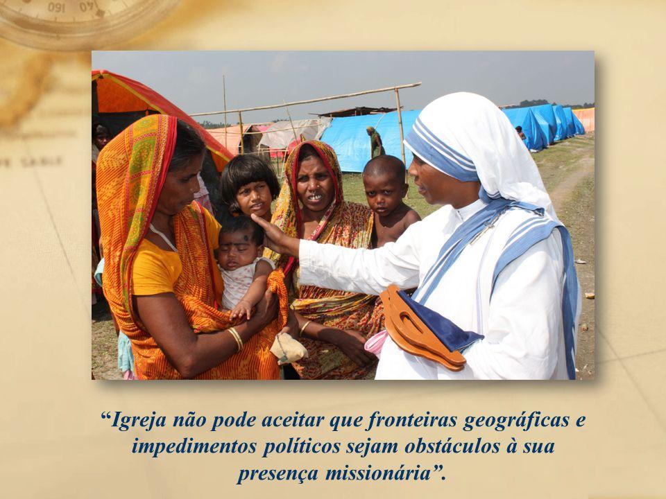 """""""Igreja não pode aceitar que fronteiras geográficas e impedimentos políticos sejam obstáculos à sua presença missionária""""."""