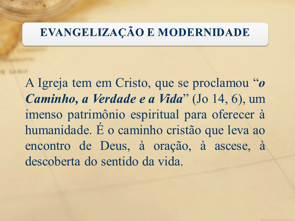 """A Igreja tem em Cristo, que se proclamou """"o Caminho, a Verdade e a Vida"""" (Jo 14, 6), um imenso patrimônio espiritual para oferecer à humanidade. É o c"""
