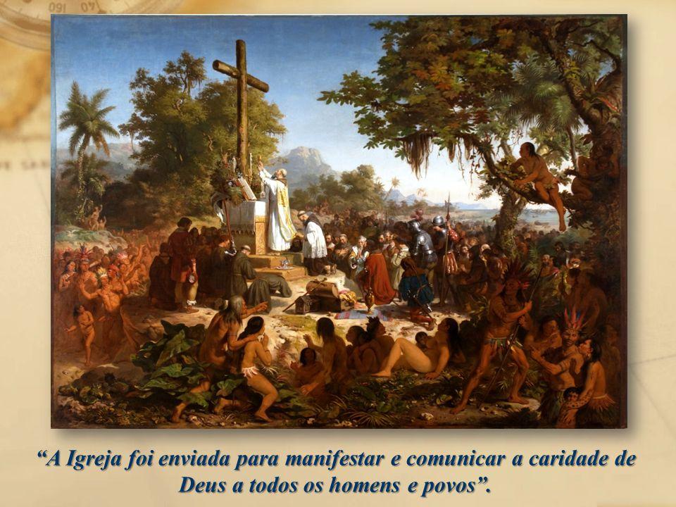 """""""A Igreja foi enviada para manifestar e comunicar a caridade de Deus a todos os homens e povos""""."""
