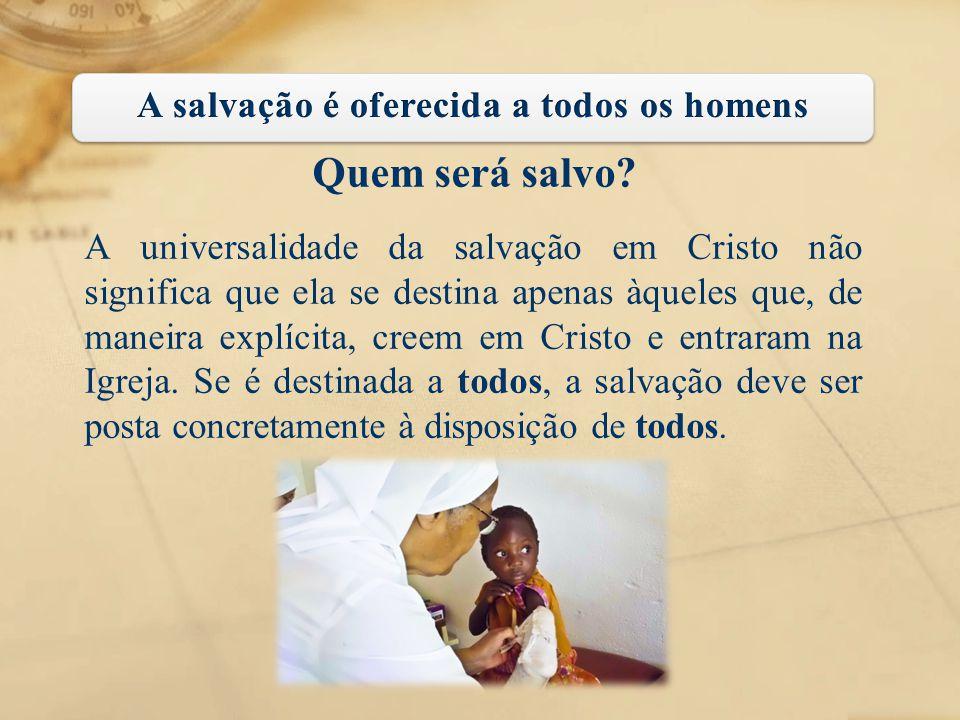 Quem será salvo? A universalidade da salvação em Cristo não significa que ela se destina apenas àqueles que, de maneira explícita, creem em Cristo e e