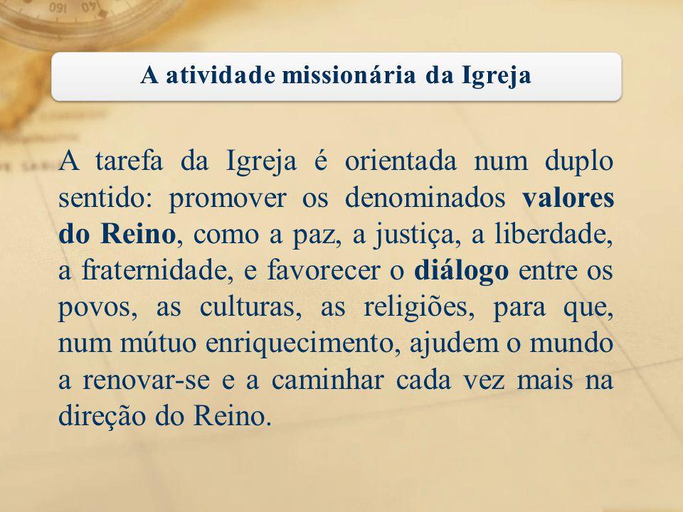 A tarefa da Igreja é orientada num duplo sentido: promover os denominados valores do Reino, como a paz, a justiça, a liberdade, a fraternidade, e favo