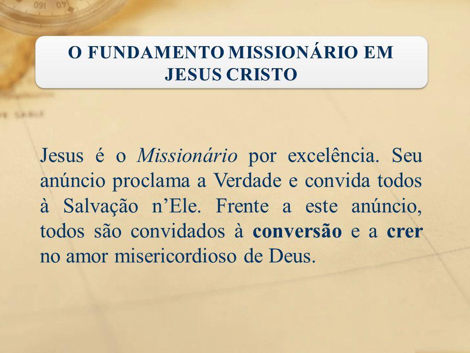 Jesus é o Missionário por excelência. Seu anúncio proclama a Verdade e convida todos à Salvação n'Ele. Frente a este anúncio, todos são convidados à c