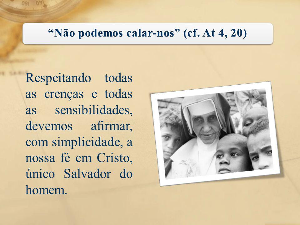 Respeitando todas as crenças e todas as sensibilidades, devemos afirmar, com simplicidade, a nossa fé em Cristo, único Salvador do homem.