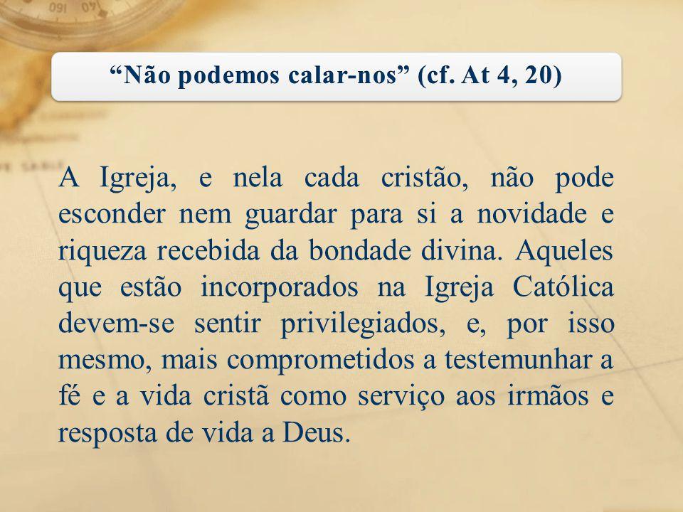 A Igreja, e nela cada cristão, não pode esconder nem guardar para si a novidade e riqueza recebida da bondade divina. Aqueles que estão incorporados n