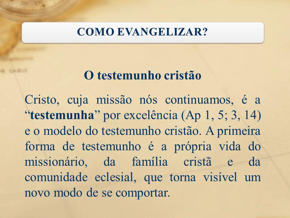 """O testemunho cristão Cristo, cuja missão nós continuamos, é a """"testemunha"""" por excelência (Ap 1, 5; 3, 14) e o modelo do testemunho cristão. A primeir"""