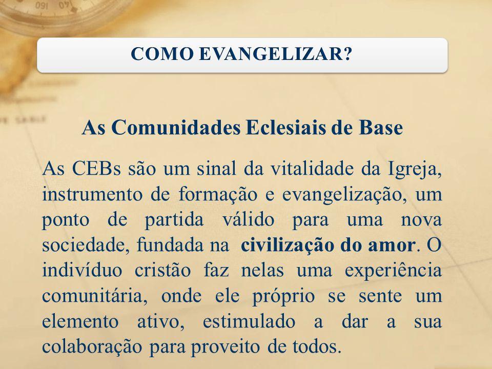 As Comunidades Eclesiais de Base As CEBs são um sinal da vitalidade da Igreja, instrumento de formação e evangelização, um ponto de partida válido par