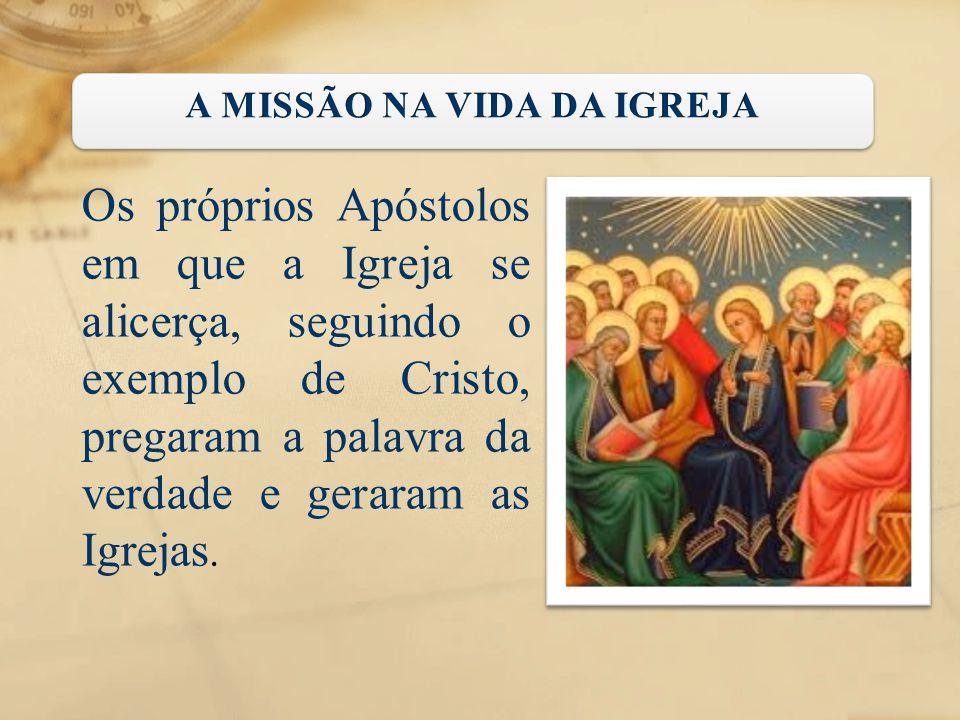 Os próprios Apóstolos em que a Igreja se alicerça, seguindo o exemplo de Cristo, pregaram a palavra da verdade e geraram as Igrejas.