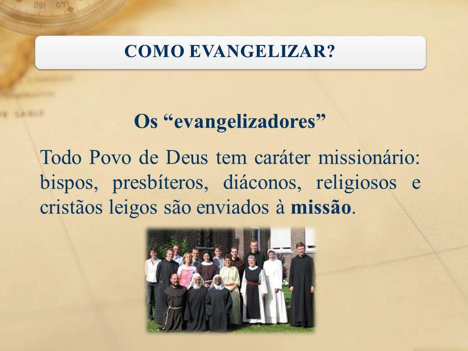 """Os """"evangelizadores"""" Todo Povo de Deus tem caráter missionário: bispos, presbíteros, diáconos, religiosos e cristãos leigos são enviados à missão."""