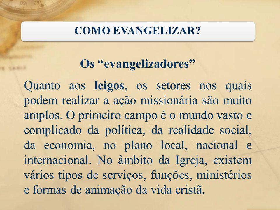 """Os """"evangelizadores"""" Quanto aos leigos, os setores nos quais podem realizar a ação missionária são muito amplos. O primeiro campo é o mundo vasto e co"""