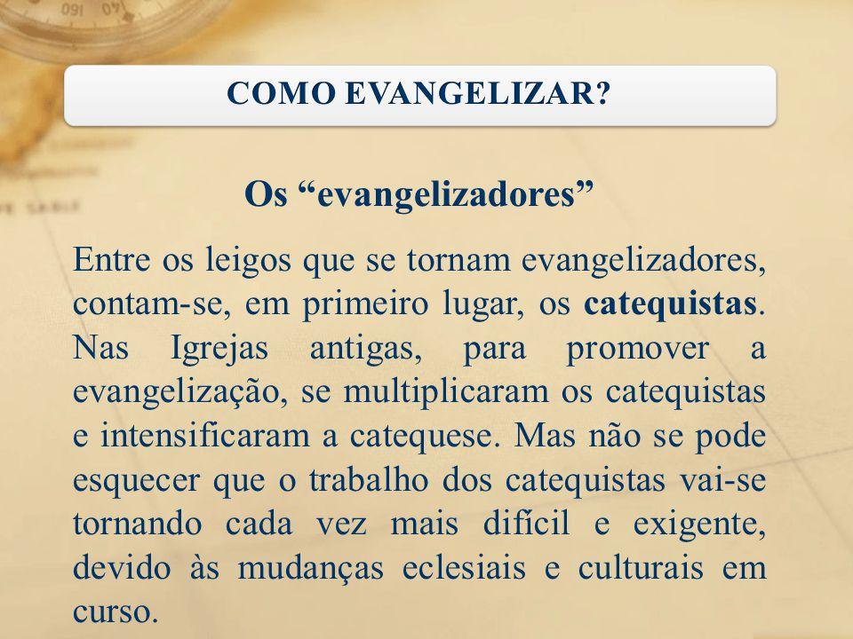 """Os """"evangelizadores"""" Entre os leigos que se tornam evangelizadores, contam-se, em primeiro lugar, os catequistas. Nas Igrejas antigas, para promover a"""