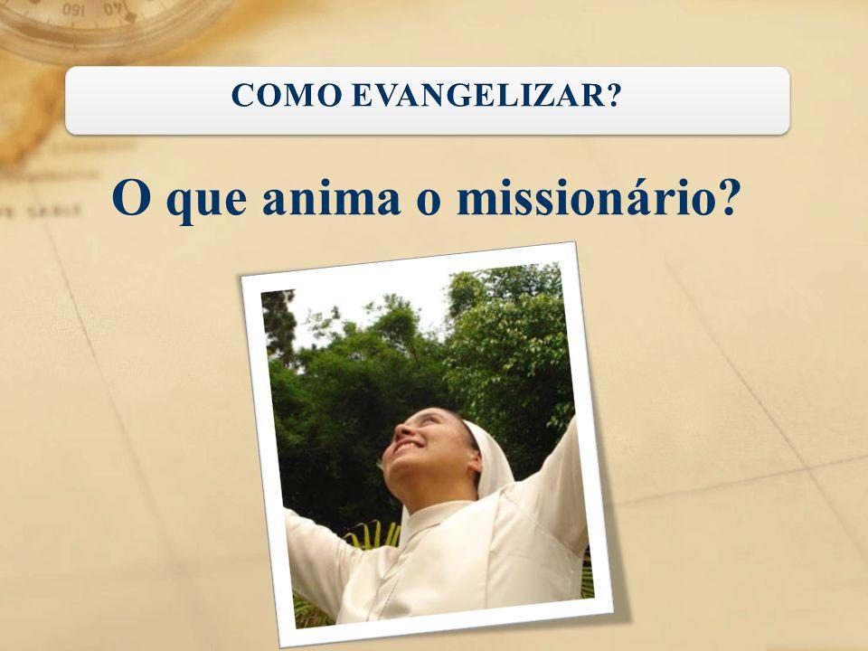 O que anima o missionário?