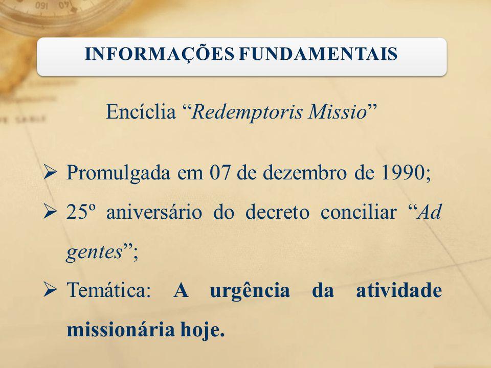 """Encíclia """"Redemptoris Missio""""  Promulgada em 07 de dezembro de 1990;  25º aniversário do decreto conciliar """"Ad gentes"""";  Temática: A urgência da at"""
