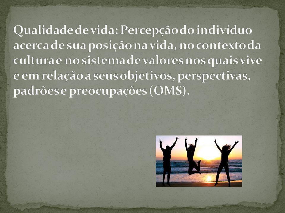 Saúde Física Estado Psicológico Nível de Independência Relacionamento Social Características do ambiente Preocupações Espirituais Bem estar Sexualidade