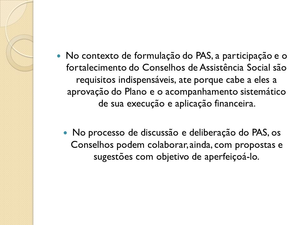 No contexto de formulação do PAS, a participação e o fortalecimento do Conselhos de Assistência Social são requisitos indispensáveis, ate porque cabe