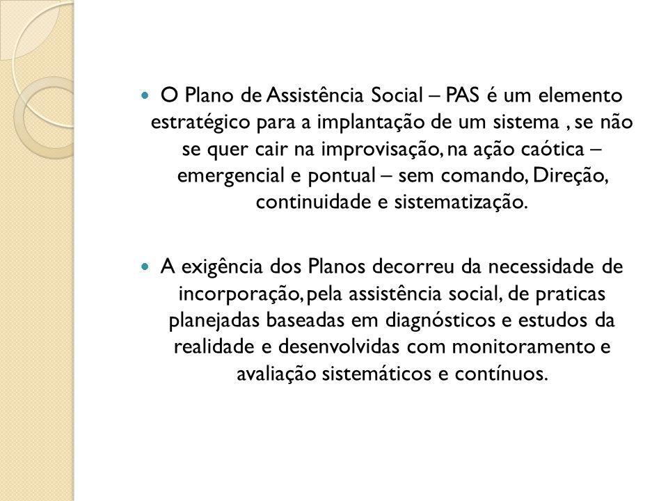 O Plano de Assistência Social – PAS é um elemento estratégico para a implantação de um sistema, se não se quer cair na improvisação, na ação caótica –