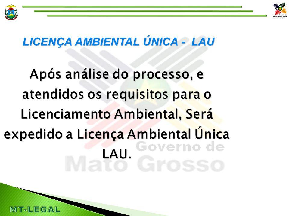 LICENÇA AMBIENTAL ÚNICA - LAU Após análise do processo, e atendidos os requisitos para o Licenciamento Ambiental, Será expedido a Licença Ambiental Única LAU.