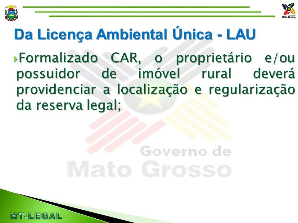 Da Licença Ambiental Única - LAU  Formalizado CAR, o proprietário e/ou possuidor de imóvel rural deverá providenciar a localização e regularização da reserva legal;