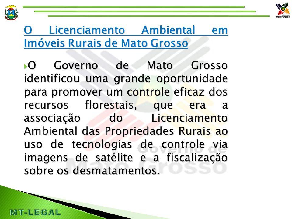 O Licenciamento Ambiental em Imóveis Rurais de Mato Grosso  Mato Grosso vem implementado, desde 1999, um sistema inovador de controle e monitoramento dos desmatamentos em propriedades rurais; O Sistema de Licenciamento Ambiental em Propriedades Rurais SLAPR
