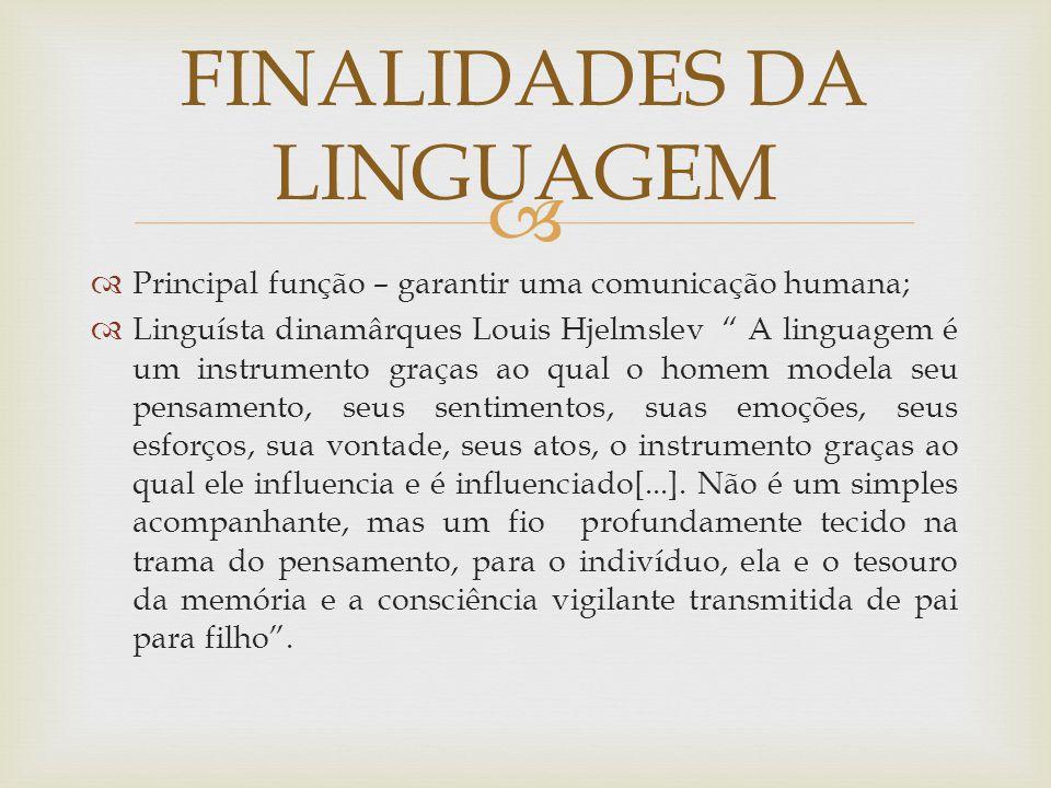 """  Principal função – garantir uma comunicação humana;  Linguísta dinamârques Louis Hjelmslev """" A linguagem é um instrumento graças ao qual o homem"""