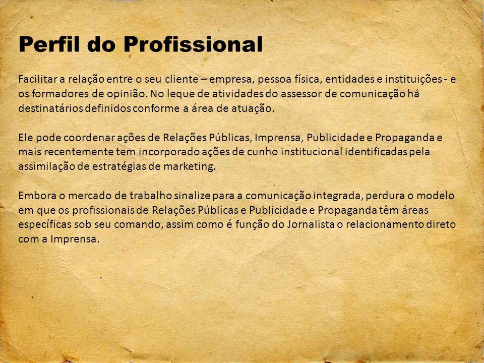 Perfil do Profissional Facilitar a relação entre o seu cliente – empresa, pessoa física, entidades e instituições - e os formadores de opinião. No leq