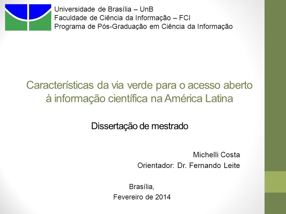 Características da via verde para o acesso aberto à informação científica na América Latina Dissertação de mestrado Michelli Costa Orientador: Dr.