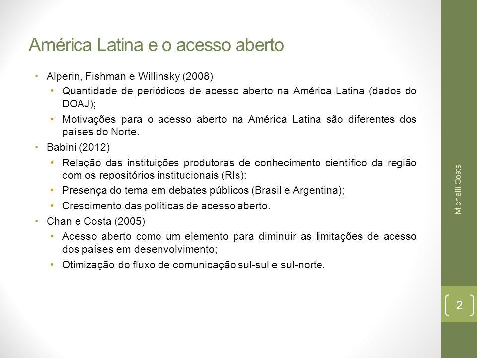 América Latina e o acesso aberto Alperin, Fishman e Willinsky (2008) Quantidade de periódicos de acesso aberto na América Latina (dados do DOAJ); Motivações para o acesso aberto na América Latina são diferentes dos países do Norte.