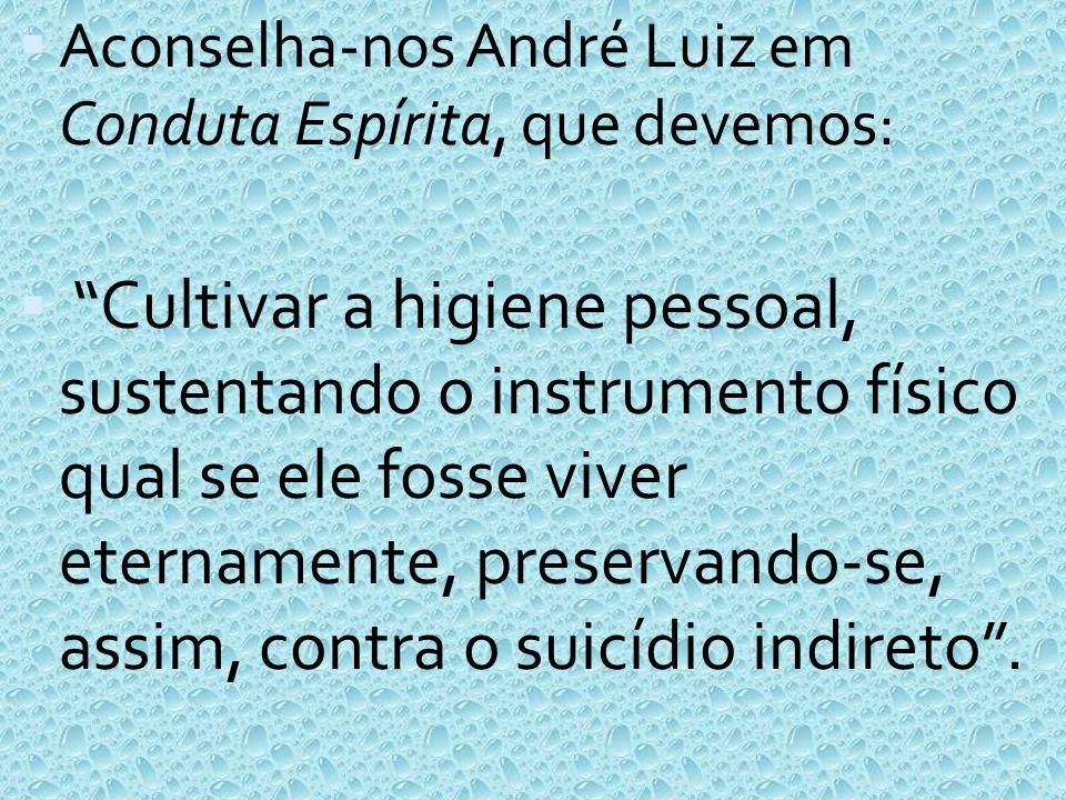 """ Aconselha-nos André Luiz em Conduta Espírita, que devemos:  """"Cultivar a higiene pessoal, sustentando o instrumento físico qual se ele fosse viver e"""