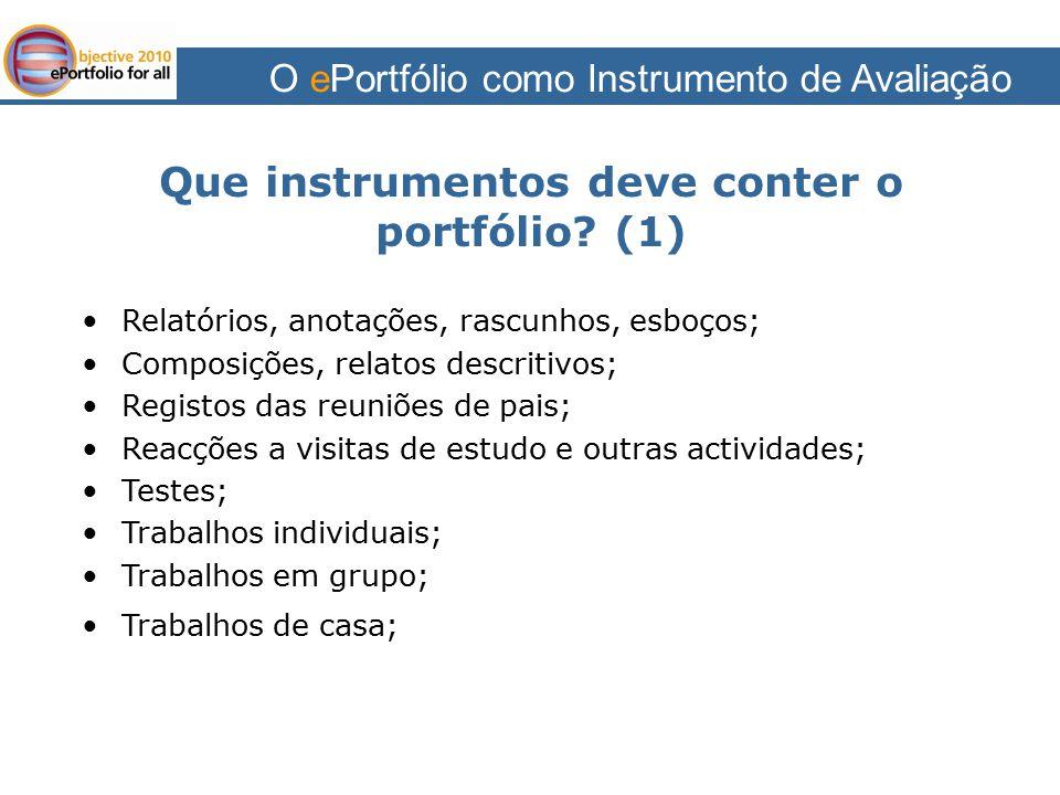 O ePortfólio como Instrumento de Avaliação Que instrumentos deve conter o portfólio? (1) Relatórios, anotações, rascunhos, esboços; Composições, relat