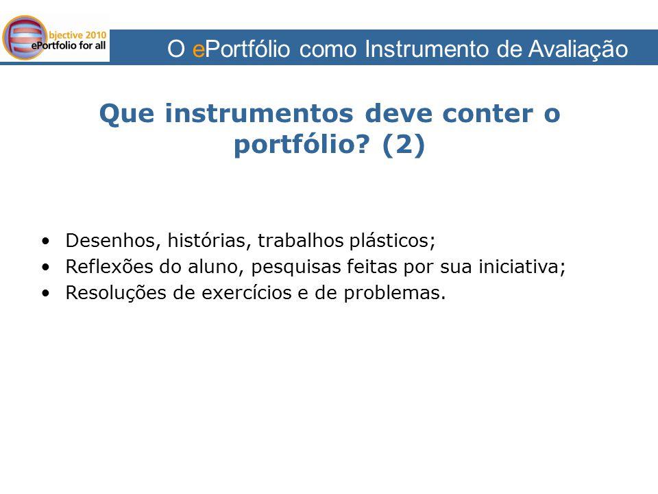 O ePortfólio como Instrumento de Avaliação Que instrumentos deve conter o portfólio? (2) Desenhos, histórias, trabalhos plásticos; Reflexões do aluno,