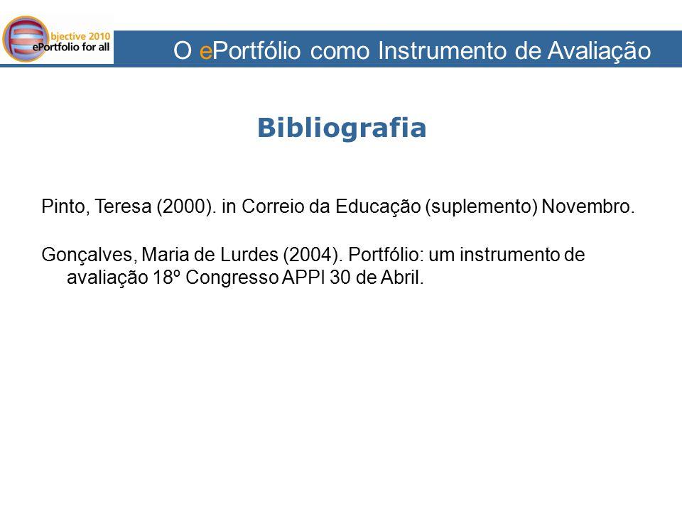 O ePortfólio como Instrumento de Avaliação Bibliografia Pinto, Teresa (2000). in Correio da Educação (suplemento) Novembro. Gonçalves, Maria de Lurdes