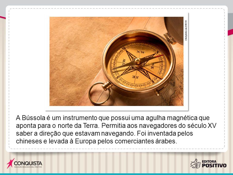 A Bússola é um instrumento que possui uma agulha magnética que aponta para o norte da Terra. Permitia aos navegadores do século XV saber a direção que