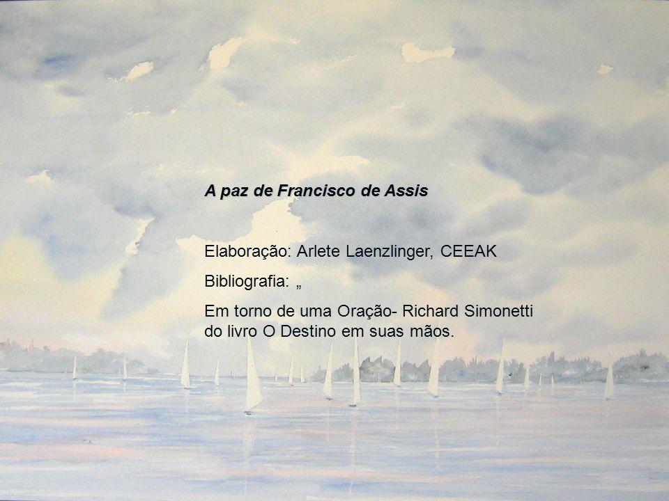 """A paz de Francisco de Assis Elaboração: Arlete Laenzlinger, CEEAK Bibliografia: """" Em torno de uma Oração- Richard Simonetti do livro O Destino em suas"""