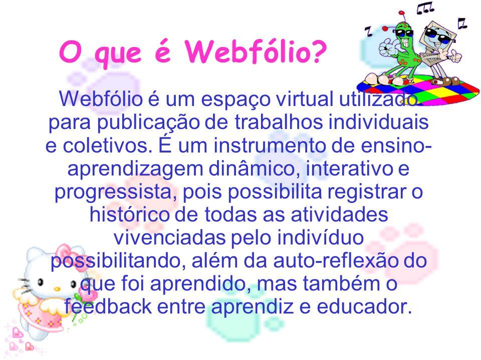 O que é Webfólio? Webfólio é um espaço virtual utilizado para publicação de trabalhos individuais e coletivos. É um instrumento de ensino- aprendizage