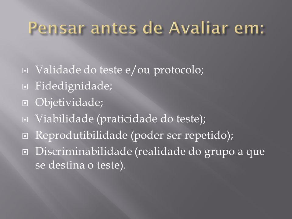  Validade do teste e/ou protocolo;  Fidedignidade;  Objetividade;  Viabilidade (praticidade do teste);  Reprodutibilidade (poder ser repetido); 