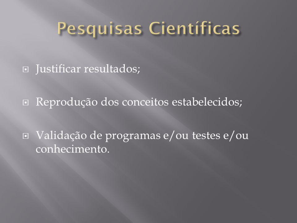  Justificar resultados;  Reprodução dos conceitos estabelecidos;  Validação de programas e/ou testes e/ou conhecimento.