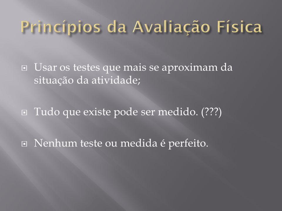  Usar os testes que mais se aproximam da situação da atividade;  Tudo que existe pode ser medido. (???)  Nenhum teste ou medida é perfeito.