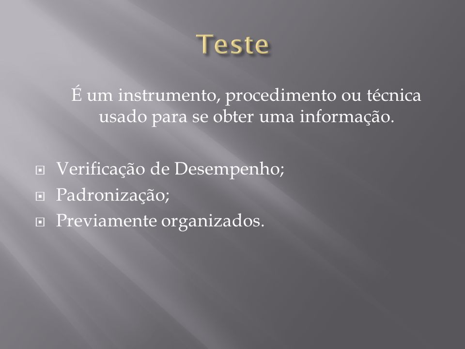 É um instrumento, procedimento ou técnica usado para se obter uma informação.  Verificação de Desempenho;  Padronização;  Previamente organizados.