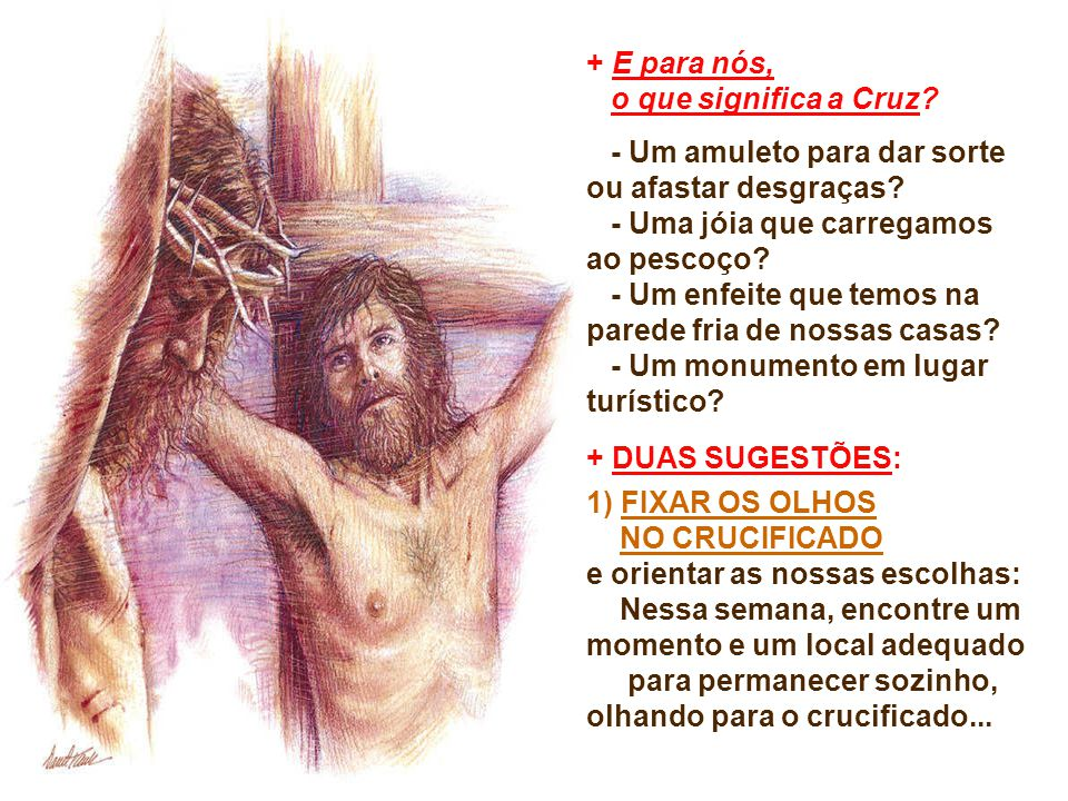 O olhar a Cristo crucificado nos revela o verdadeiro rosto de Deus e nos convida a nos deixar envolver por seu amor. Descobriremos que Deus não é fort