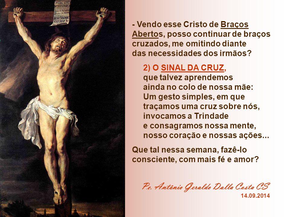 - Vendo esse Cristo de Braços Abertos, posso continuar de braços cruzados, me omitindo diante das necessidades dos irmãos.