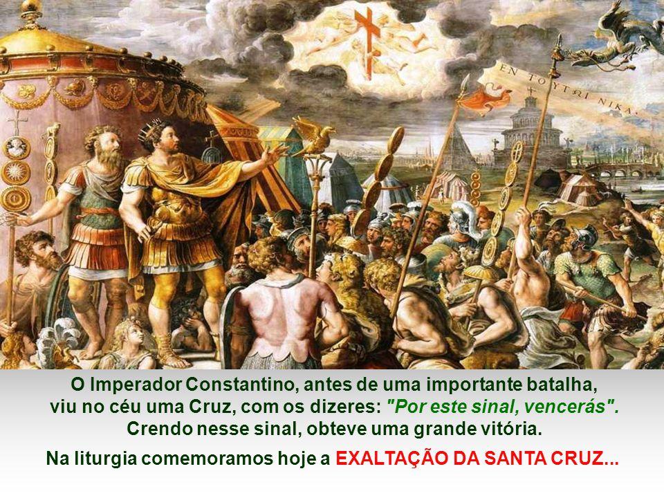 O Imperador Constantino, antes de uma importante batalha, viu no céu uma Cruz, com os dizeres: Por este sinal, vencerás .
